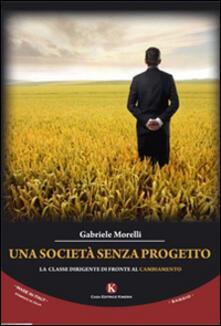 Una società senza progetto. La classe dirigente di fronte al cambiamento - Gabriele Morelli - copertina