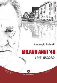 Milano anni '40. I me' ricord - Ambrogio Rolandi - copertina