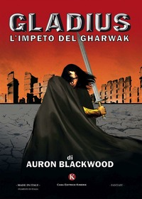 Gladius. L'impeto del Gharwak - Blackwood Auron - wuz.it