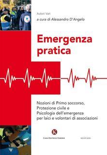Grandtoureventi.it Emergenza pratica. Nozioni di primo soccorso, protezione civile e psicologia dell'emergenza per laici e volontari di associazioni Image