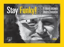Stay funky! - Riccardo Luna,Marco Zamperini - ebook