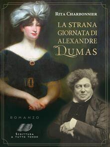 La strana giornata di Alexandre Dumas - Rita Charbonnier - ebook