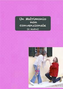 Un matrimonio non convenzionale (il nostro) - Elena Furio - ebook