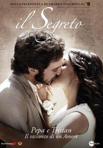 Pepa e Tristan. Il segreto. Pepa e Tristan. Il racconto di un amore. 4 DVD