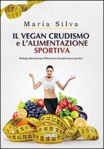 Il vegan crudismo e l'alimentazione sportiva. Strategie alimentari per il benessere e la performance sportiva