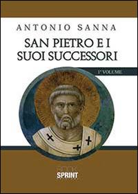 San Pietro e i suoi successori - Sanna Antonio - wuz.it