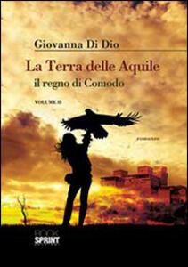 La terra delle aquile, il regno di Comodo. Vol. 2