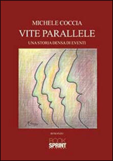 Vite parallele. Una storia densa di eventi - Michele Coccia - copertina