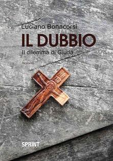 Il dubbio. Il dilemma di Giuda - Luciano Bonacorsi - copertina