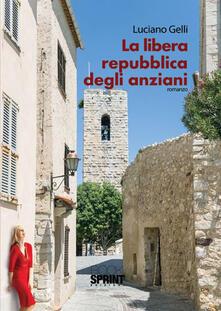 La libera repubblica degli anziani - Luciano Gelli - copertina