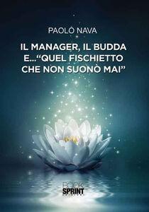 Il manager, il Budda e... «quel fischietto che non suonò mai»