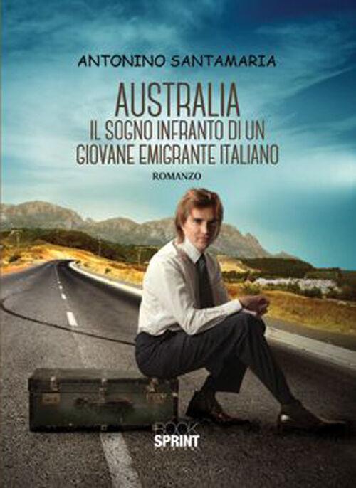 Australia. Il sogno infranto di un giovane emigrante italiano