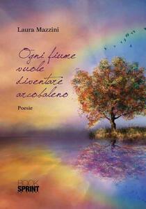 Ogni fiume vuole diventare arcobaleno