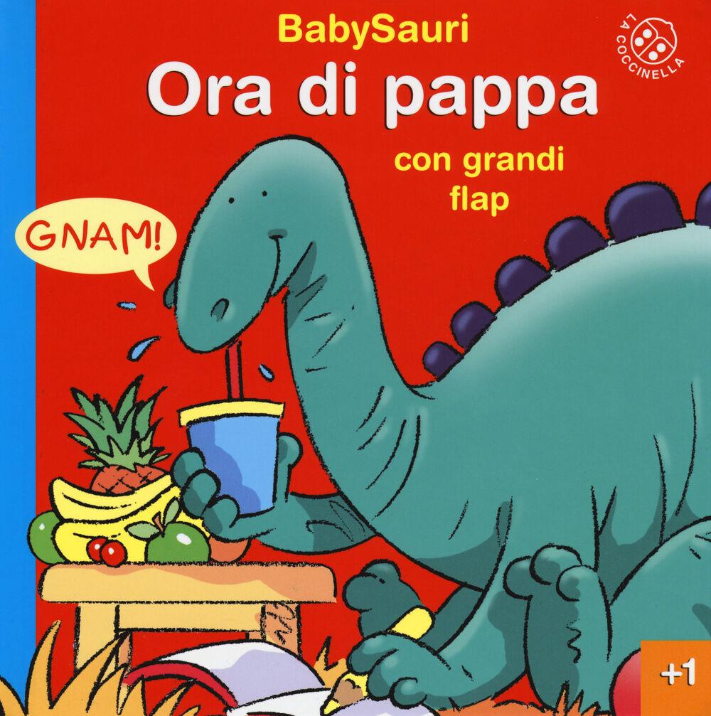 Ora di pappa. BabySauri. Ediz. illustrata