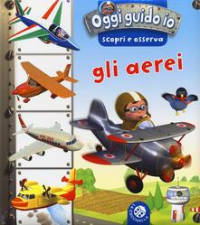 Voluntariadobaleares2014.es Gli aerei. Oggi guido io. Scopri e osserva. Ediz. illustrata Image