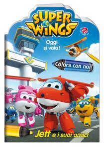 Oggi si vola. Jett e i suoi amici. Colora con noi. Super Wings