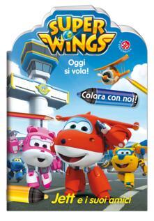 Winniearcher.com Oggi si vola. Jett e i suoi amici. Colora con noi. Super Wings. Ediz. illustrata Image