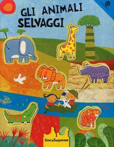 Gli animali selvaggi. Ediz. a colori. Con gadget