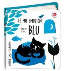Oggi mi sento... blu. Le mie emozioni. Ediz. a colori.pdf