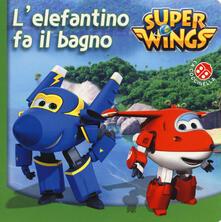 Grandtoureventi.it L' elefantino fa il bagno. Super Wings. Ediz. a colori Image
