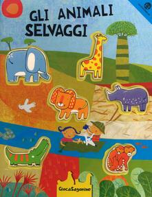 Gli animali selvaggi. Ediz. a colori. Con gadget.pdf