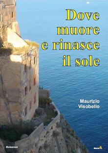 Dove muore e rinasce il sole - Maurizio Visobello - copertina