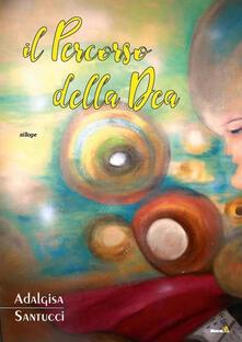 Il percorso della Dea - Adalgisa Santucci - copertina