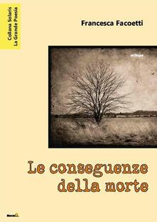 Le conseguenze della morte - Francesca Facoetti - copertina