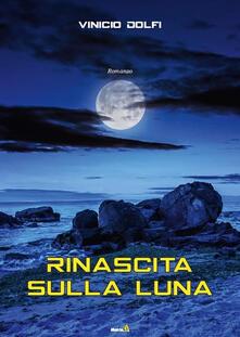 Rinascita sulla Luna - Vinicio Dolfi - copertina