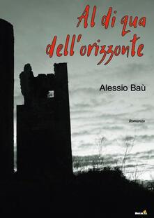 Al di qua dell'orizzonte - Alessio Baù - copertina