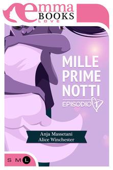 Mille prime notti. Vol. 1 - Anja Massetani,Alice Winchester - ebook