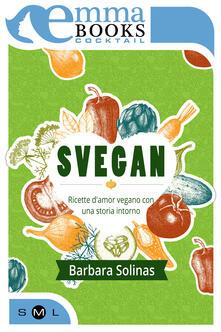 Svegan. Ricette d'amor vegano con una storia intorno - Barbara Solinas - ebook