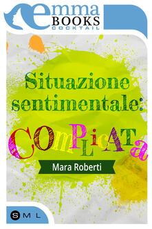 Situazione sentimentale: complicata - Mara Roberti - ebook