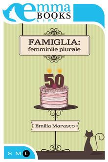 Famiglia: femminile plurale - Emilia Marasco - ebook