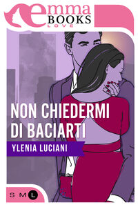 Ebook Non chiedermi di baciarti Ylenia Luciani