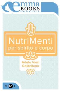 NutriMenti. Per spirito e corpo - Adele Vieri Castellano - ebook
