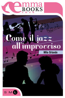 Come il jazz all'improvviso - Mila Orlando - ebook