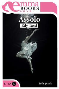 Assolo. Sulle punte. Vol. 1 - Edy Tassi - ebook