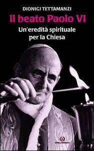 Il beato Paolo VI. Un'eredità spirituale per la Chiesa