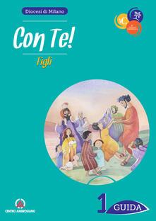 Filmarelalterita.it Con te! Figli. Guida per catechisti e genitori. Vol. 1 Image