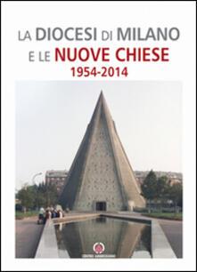 La Diocesi di Milano e le nuove Chiese. 1954-2014 - copertina
