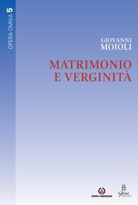 Matrimonio e verginità. Opera omnia. Vol. 5