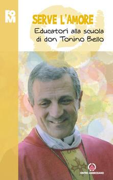 Serve lamore. Educatori alla scuola di don Tonino Bello.pdf
