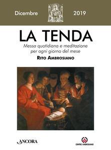 Mercatinidinataletorino.it La tenda. Messa quotidiana e meditazione per ogni giorno del mese. Rito Ambrosiano (2019). Vol. 12: Dicembre 2019. Image