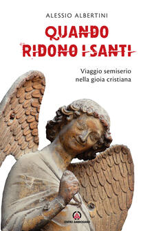 Quando ridono i santi. Viaggio semiserio nella gioia cristiana - Alessio Albertini - copertina