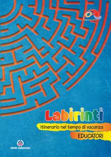 Labirinti. Educatori. Itinerario nel tempo di vacanza - copertina