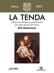 Ilmeglio-delweb.it La tenda. Messa quotidiana e meditazione per ogni giorno del mese. Rito Ambrosiano (2020). Vol. 3: Marzo 2020. Image
