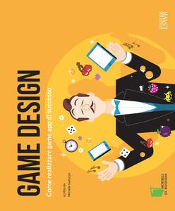 Game Design. Come realizzare game app di successo - Michele Gotuzzo - copertina