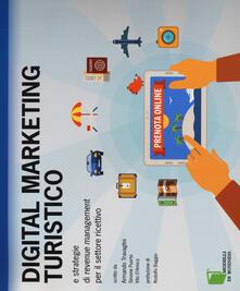 Digital marketing turistico e strategie di «revenue management» per il settore ricettivo - Armando Travaglini,Simone Puorto,Vito D'Amico - copertina
