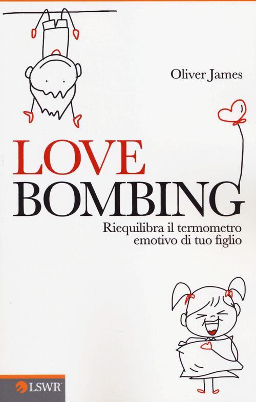 Love bombing. Riequilibra il termometro emotivo di tuo figlio